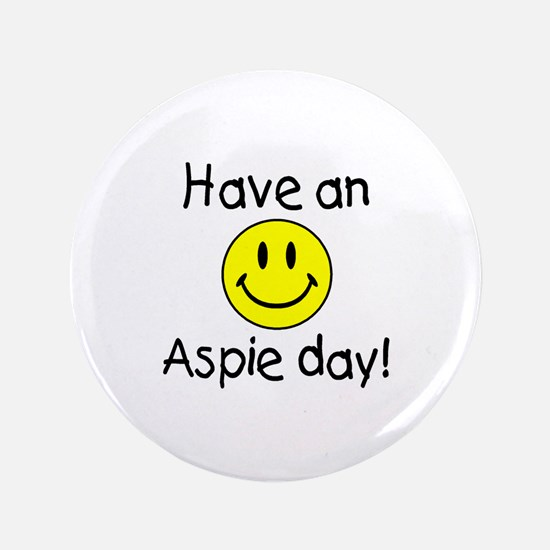 "Have An Aspie Day 3.5"" Button"