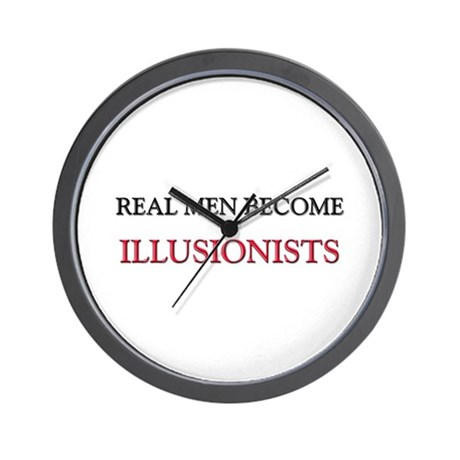 Real Men Become Illusionists Wall Clock