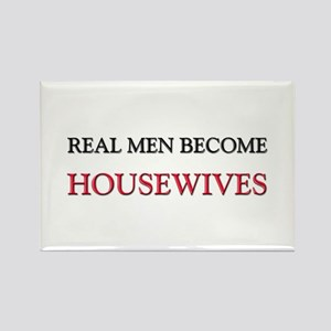 Real Men Become Housewives Rectangle Magnet