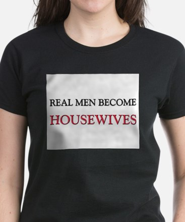 Real Men Become Housewives Women's Dark T-Shirt