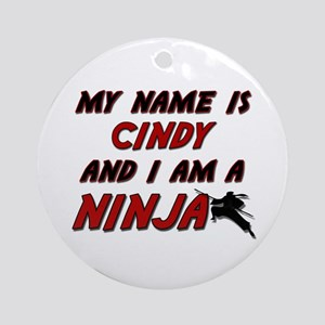 my name is cindy and i am a ninja Ornament (Round)