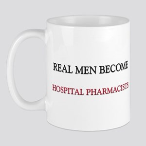 Real Men Become Hospital Pharmacists Mug