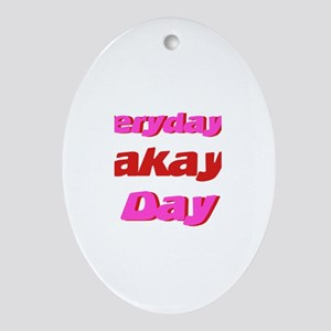 Everyday is Makayla Day Oval Ornament
