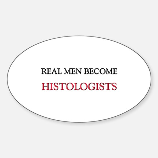 Real Men Become Histologists Oval Decal