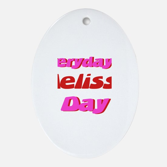 Everyday is Melissa Day Oval Ornament