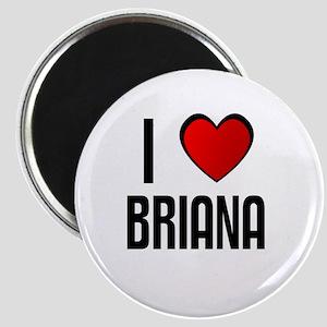 I LOVE BRIANA Magnet