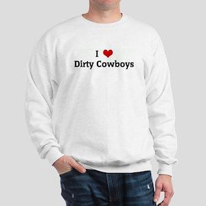 I Love Dirty Cowboys Sweatshirt