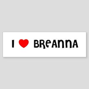 I LOVE BREANNA Bumper Sticker