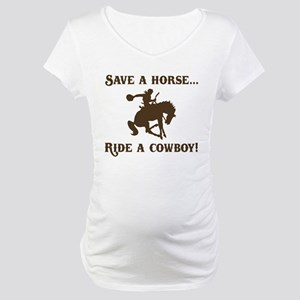 Save a horse Ride a cowboy Maternity T-Shirt