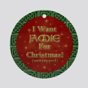 I Want Jamie For Christmas! Round Ornament