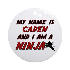 my name is caden and i am a ninja Ornament (Round)