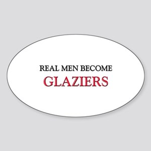 Real Men Become Glaziers Oval Sticker