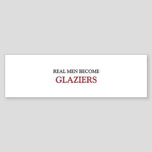 Real Men Become Glaziers Bumper Sticker