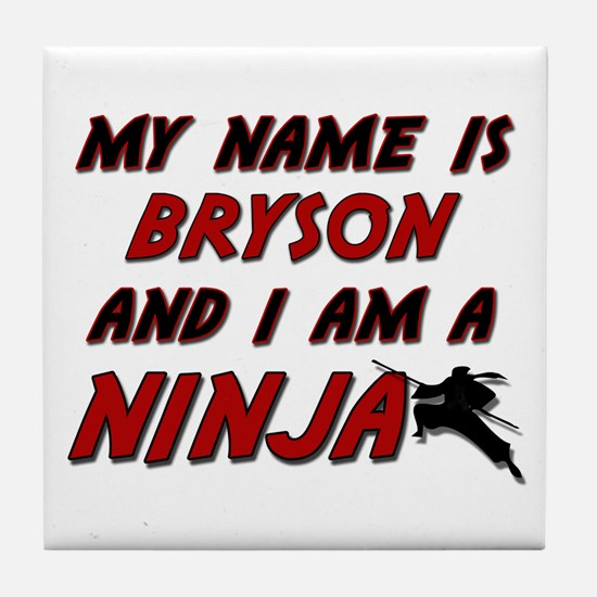 my name is bryson and i am a ninja Tile Coaster