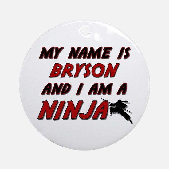my name is bryson and i am a ninja Ornament (Round