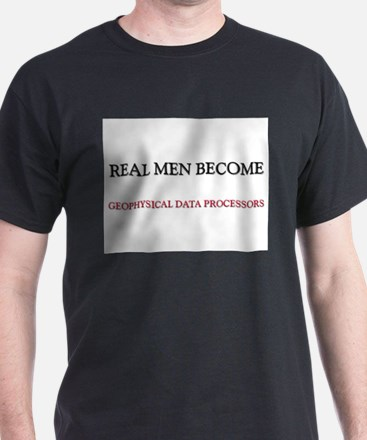 Real Men Become Geophysical Data Processors T-Shirt