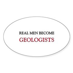 Real Men Become Geologists Oval Decal