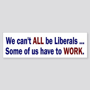 We Can't All Be Liberals Bumper Sticker