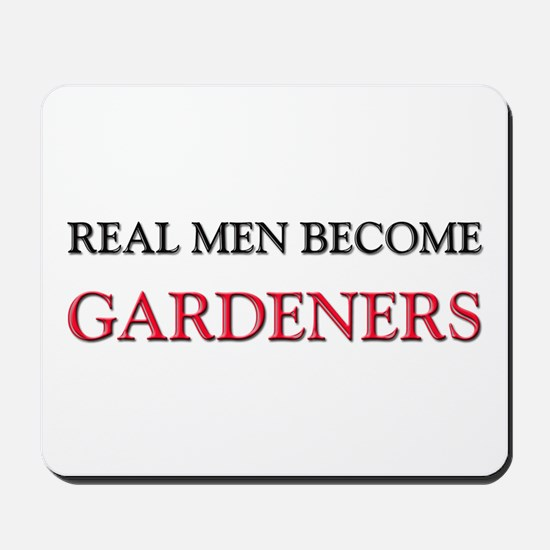 Real Men Become Gardeners Mousepad