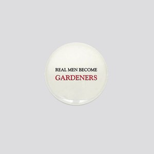Real Men Become Gardeners Mini Button