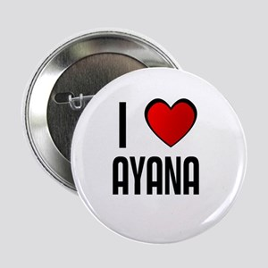 I LOVE AYANA Button