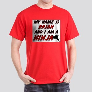 my name is brian and i am a ninja Dark T-Shirt