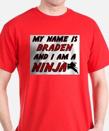 my name is braden and i am a ninja T-Shirt