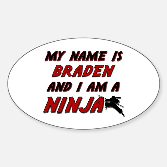 my name is braden and i am a ninja Oval Decal