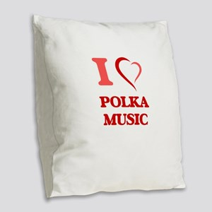 I Love POLKA MUSIC Burlap Throw Pillow