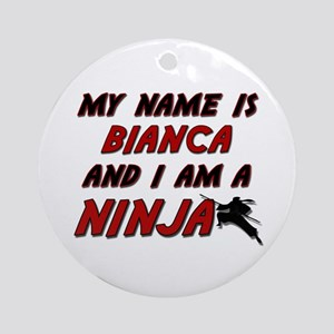 my name is bianca and i am a ninja Ornament (Round
