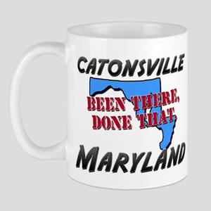 catonsville maryland - been there, done that Mug
