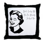 Don't Judge Me Throw Pillow