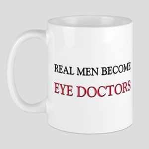 Real Men Become Eye Doctors Mug