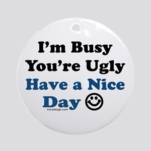 Have a Nice Day Sarcastic Ornament (Round)