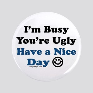 """Have a Nice Day Sarcastic 3.5"""" Button"""
