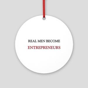 Real Men Become Entrepreneurs Ornament (Round)