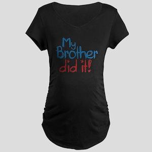 My Brother Did It! (2) Maternity Dark T-Shirt