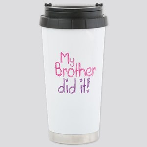 My Brother Did It! Stainless Steel Travel Mug