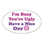 Have a Nice Day Sarcastic Oval Sticker (10 pk)