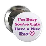 "Have a Nice Day Sarcastic 2.25"" Button"