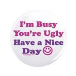 "Have a Nice Day Sarcastic 3.5"" Button (100 pa"
