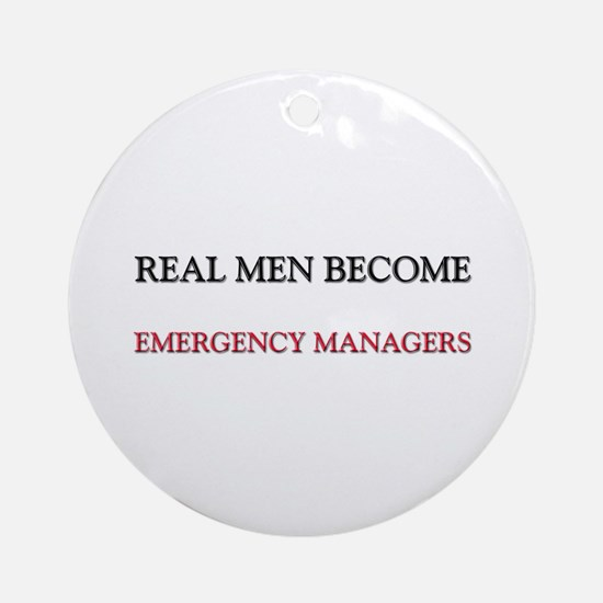 Real Men Become Emergency Managers Ornament (Round