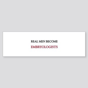 Real Men Become Embryologists Bumper Sticker