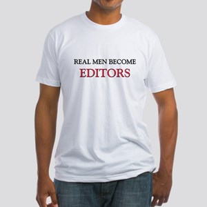 Real Men Become Editors Fitted T-Shirt