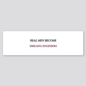 Real Men Become Drilling Engineers Sticker (Bumper