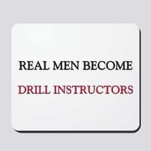 Real Men Become Drill Instructors Mousepad