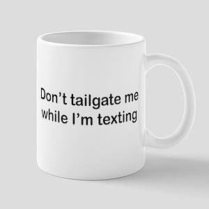 Don't tailgate me while I'm texting Mug