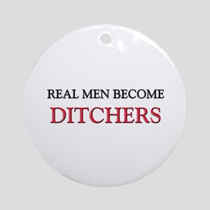 Real Men Become Ditchers Ornament (Round)