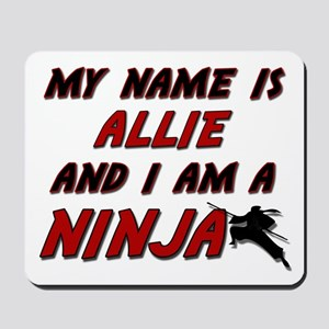 my name is allie and i am a ninja Mousepad
