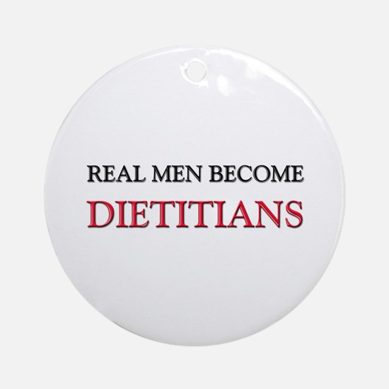 Real Men Become Dietitians Ornament (Round)